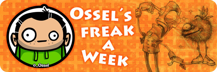 Ossel´s Freak a Week -